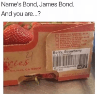 Funny, James Bond, and Lol: Name's Bond, James Bond  And you are...?  Berry, Strawberry  2-4 lb Clamshell  01) 10812049005406  0 032  8777  SALINAS, CA 93906 Lol smh