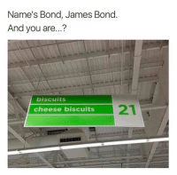 James Bond, Memes, and 🤖: Name's Bond, James Bond.  And you are...?  biscuits  21  cheese biscuits 😂😂