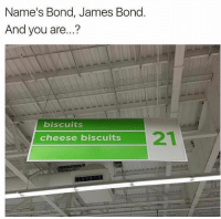"""James Bond, Memes, and Http: Name's Bond, James Bond  And you are...?  biscuits  21  cheese biscuits <p>The name&rsquo;s Bond. James Bond. And you are&hellip;? via /r/memes <a href=""""http://ift.tt/2h1ThYh"""">http://ift.tt/2h1ThYh</a></p>"""