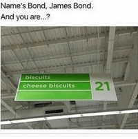 James Bond, Memes, and 🤖: Name's Bond, James Bond.  And you are...?  biscuits  cheese biscuits 😂😂😂