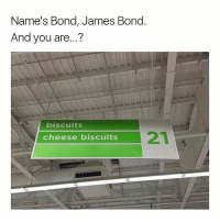 James Bond, Memes, and Old: Name's Bond, James Bond.  And you are...?  biscuits  cheese biscuits Never gets old 😂