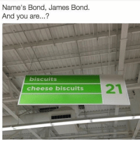 Catchy!: Name's Bond, James Bond.  And you are...?  biscuits  cheese biscuits Catchy!