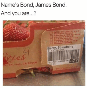 Dank, James Bond, and Memes: Name's Bond, James Bond  And you are...?  Pu  Berry, Strawberry  2-4 lb Clamshell  SALINAS, CA 93906  8777  (01) 10812049005406  0) 032 Berry Impressive by Insecure_potato MORE MEMES