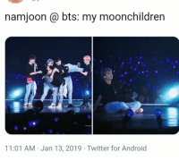 Android, Twitter, and Bts: namjoon @ bts: my moonchildren  11:01 AM Jan 13, 2019 Twitter for Android #bts ly