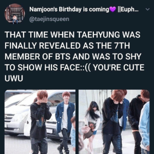 OH NO MY EYES ARE SWEATING AGAIN :,) - - - ᵗᵃᵍˢ - - - #bangtansonyeondan #bts #army #armytweets #kimnamjoon #namjoon #rm #kimseokjin #jin…: Namjoon's Birthday is coming  Eup..  @taejinsqueen  THAT TIME WHEN TAEHYUNG WAS  FINALLY REVEALED AS THE 7TH  MEMBER OF BTS AND WAS TO SHY  TO SHOW HIS FACE:(YOU'RE CUTE  UWU OH NO MY EYES ARE SWEATING AGAIN :,) - - - ᵗᵃᵍˢ - - - #bangtansonyeondan #bts #army #armytweets #kimnamjoon #namjoon #rm #kimseokjin #jin…