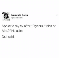 "Memes, Twitter, and Asks: Namrata Datta  @candinam  Spoke to my ex after 10 years. ""Miss or  Mrs.?"" He asks  Dr. I said. 🙌🙌🙌🙌 (@candinam_ on Twitter)"