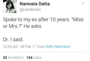 """Slayed alright: Namrata Datta  @candinam  Spoke to my ex after 10 years. """"Miss  or Mrs.?"""" He asks  ISS  Dr. I said.  12:54 pm 08 Feb 17 from Delft, Nederland  92 RETWEETS 154 LIKES Slayed alright"""