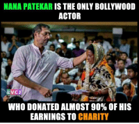 Memes, Bollywood, and 🤖: NANA PATEKAR  IS THE ONLY BOLLYWOOD  ACTOR  VC J  WWW RVCU.COM  WHO DONATED ALMOST 90% OF HIS  EARNINGS TO CHARITY Amazing!