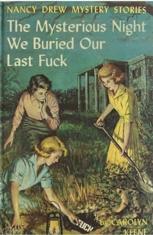 Huh: NANCY DREW MYSTERY STORIES  The Mysterious Night  We Buried Our  Last Fuck  by CAROLYN  $KFENE  SUCH Huh