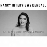 Tag a swamp donkey. againimnancy ❤️: NANCY INTERVIEWS KENDALL  it's weird, I love my tits being out Tag a swamp donkey. againimnancy ❤️