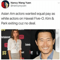 Repost @intersectional.femme ・・・ Update: YES THEY WERE PART OF THE MAIN CAST !!!: Nancy Wang Yuern  @nancywyuen  Asian Am actors wanted equal pay as  white actors on Hawaii Five-O. Kim &  Park exiting cuz no deal.  ATX  tertainment  Enterta  ent  erl Repost @intersectional.femme ・・・ Update: YES THEY WERE PART OF THE MAIN CAST !!!