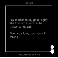 "Nanotale | The Anonymous Writer: Nanotale  ""I just called to say good night  she told him as soon as he  answered the call.  Two hours later, they were still  talking.  The Anonymous Writer Nanotale 