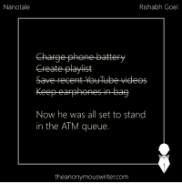 Memes, 🤖, and Atm: Nanotale  Rishabh Goel  Charge phone battery  create playlist  keep eapphones-in-bag  Now he was all set to stand  in the ATM queue.  theanonymouswriter.com Nanotale | Rishabh Goel