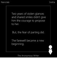 Memes, Anonymous, and Courageous: Nanotale  Two years of stolen glances  and shared smiles didn't give  him the courage to propose  to her.  But, the fear of parting did  The farewell became a new  beginning  The Anonymous Writer  Sneha Nanotale | Sneha | Repost