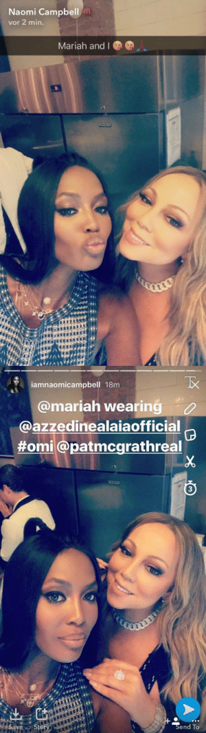 mariahcareysource:Mariah on Naomi Campbell's Snapchat  I can die now: Naomi Campbell  vor 2 min.  Mariah and l   iamnaomicampbell 18m  @mariah wearing  @azzedinealaiaofficial  #omi@patmcg rathreal  3  Send To mariahcareysource:Mariah on Naomi Campbell's Snapchat  I can die now