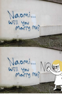 Naomi...  will you  marry me?  Naomi...  will you  marry me? Maybe try a better proposal next time?
