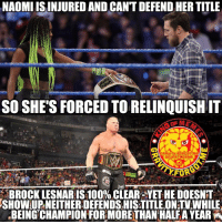 "This was really sad. I was really happy Naomi won it and looked forward to what her reign would look like. Hopefully she wins it again in her future. She's seriously one of the only babyfaces on the main roster I currently like among with Sami Zayn, Rollins and more. And before the comment section gets filled with ""hater"" comments regarding my opinion on lesnar, remember it's just my opinion. naomi wrestling prowrestling professionalwrestling meme wrestlingmemes wwememes wwe nxt raw mondaynightraw sdlive smackdownlive tna impactwrestling totalnonstopaction impactonpop boundforglory bfg xdivision njpw newjapanprowrestling roh ringofhonor luchaunderground pwg: NAOMIISINJURED AND CANT DEFEND HER TITLE  SO SHE'S FORCED TORELINQUISHIT  ELUAA LEVEL  AGRAUITV FORGOT ME  On InSTAGRAm  FOR  BROCK LESNARIS100% CLEAR YETHE DOESNT  SHOWUPNEITHERDEFENDSHISTITLEONTVWHILE  BEINGCHAMPION FORMORETHAN HALFAYEARA This was really sad. I was really happy Naomi won it and looked forward to what her reign would look like. Hopefully she wins it again in her future. She's seriously one of the only babyfaces on the main roster I currently like among with Sami Zayn, Rollins and more. And before the comment section gets filled with ""hater"" comments regarding my opinion on lesnar, remember it's just my opinion. naomi wrestling prowrestling professionalwrestling meme wrestlingmemes wwememes wwe nxt raw mondaynightraw sdlive smackdownlive tna impactwrestling totalnonstopaction impactonpop boundforglory bfg xdivision njpw newjapanprowrestling roh ringofhonor luchaunderground pwg"