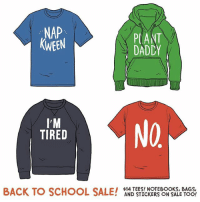 Memes, School, and Link: NAP  KWEEN  PANT  DADDY  I'M  TIRED  NO  BACK TO SCHOOL SALE!  $14 TEES! NOTEBOOKS, BAGS,  AND STICKERS ON SALE TOO! Hey! Everything in my store is on sale for two days! Link in bio, babezzzzzz 😛