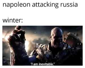 "Winter, History, and Russia: napoleon attacking russia  winter:  ""I am inevitable."" Водка"