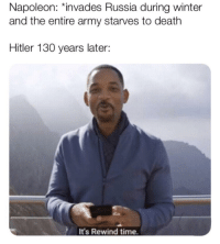 """Winter, Army, and Death: Napoleon: """"invades Russia during winter  and the entire army starves to death  Hitler 130 years later:  It's Rewind time."""
