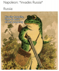 Memes, Russia, and Time: Napoleon: *invades Russia*  Russia:  ASSICAL ART MEMES  acebook.com/elissicalartimem  ippity hopPUty  time to burn  all my property