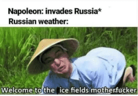 Napoleons invasion of russia (1812): Napoleon: invades Russia*  Russian weather:  Welcome to the ice fields motherfucker Napoleons invasion of russia (1812)