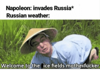 Invading Russia in winter be like: https://t.co/Lt9Re6rUQG: Napoleon: invades Russia  Russian weather:  Welcome to the  ice fields motherfucker Invading Russia in winter be like: https://t.co/Lt9Re6rUQG