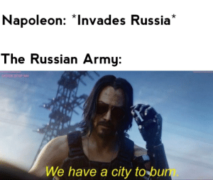 Army, History, and Russia: Napoleon: *Invades Russia*  The Russian Army:  SYSTEM SETUP NAV  We have a city to bum. The Russian Campaign