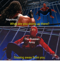 Army, Russian, and You: Napoleorn  What are you doing up there?  The Russian  Army  Staying away from you. Not touching that.