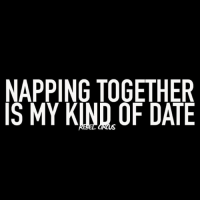 WHO'S DOWN!? relatable rebel rebelcircus quotes lol f4f funny humor memes rebelcircusquotes goth love inspo goals circus: NAPPING TOGETHER  IS MY KIND OF DATE WHO'S DOWN!? relatable rebel rebelcircus quotes lol f4f funny humor memes rebelcircusquotes goth love inspo goals circus