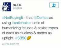 Moms, Clueless, and Doritos: NARAL  @NARAL  #NotBuyingit-that @Doritos ad  using #ant!choice tactic of  humanizing fetuses & sexist tropes  of dads as clueless & moms as  uptight. #SB50@  2/7/16, 6:07 PM <p>Are you shitting me</p>
