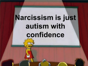 Confidence, Dank, and Memes: Narcissism is just  autism with  confidence Me_irl by PM_me_Tales_of_Joy MORE MEMES