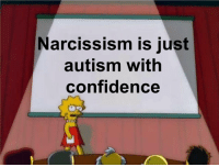 meirl: Narcissism is just  autism with  confidence meirl