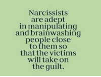 I was married to a narcissist for 5 years, then I was in a long term relationship with a covert narcissist for 4 years.  I have chosen to stay single to heal the wounds that make me vulnerable to narcissists.   Until I am strong I shall remain unattainable.   #Queenie👑: Narcissists  are adept  in manipulating  and brainwashing  people close  to them so  that the victims  will take on  the guilt. I was married to a narcissist for 5 years, then I was in a long term relationship with a covert narcissist for 4 years.  I have chosen to stay single to heal the wounds that make me vulnerable to narcissists.   Until I am strong I shall remain unattainable.   #Queenie👑