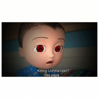 johny johny: nardom  Killing Uchiha clan?  Yes papa johny johny
