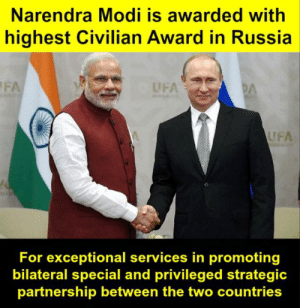 Memes, Russia, and Narendra Modi: Narendra Modi is awarded with  highest Civilian Award in Russia  UFA  UFA  For exceptional services in promoting  bilateral special and privileged strategic  partnership between the two countries