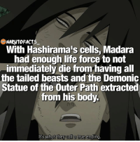 This man is a beast! No better villain will replace him! 👌🏻 | Name your favorite villain from the entire Naruto series! 😈 | follow @itechimemes @minato.official @borutofacts_: NARONTOFACTS  With Hashirama's cells, Madara  had enough life force to not  immediately die from having all  the tailed beasts and the Demonic  Statue of the Outer Path extracted  from his body.  lt's what they call a true ending This man is a beast! No better villain will replace him! 👌🏻 | Name your favorite villain from the entire Naruto series! 😈 | follow @itechimemes @minato.official @borutofacts_