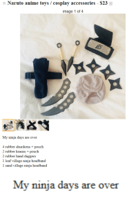Anime, Naruto, and Tumblr: Naruto anime toys / cosplay accessories-$23s  image 1 of 4  My ninja days are over  4 rubber shurikens+pouch  2 rubber kunais+pouch  2 rubber hand daggers  1 leaf village ninja headband  1 sand village ninja headband   My ninja days are over flowerpatchkids:the saddes story in five words