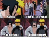 Sasuke will always be taller.: NARUTO  EVEN AFTER 3 YEARS  YOU ARE STILL  SHORTER THAN ME Sasuke will always be taller.