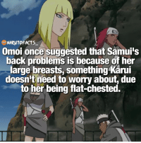 Wow that's hilarious! 😂 | Can you guess which one is Samui and Karui 😅 | follow @borutofacts_ @minato.official @itechimemes: NARUTO FACTS  Omoi once suggested that Samui's  back problems is because of her  large breasts, something Karui  doesn't need to worry about due  to her being flat-chested. Wow that's hilarious! 😂 | Can you guess which one is Samui and Karui 😅 | follow @borutofacts_ @minato.official @itechimemes