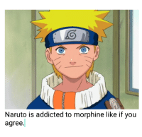 Naruto: Naruto is addicted to morphine like if you  agree