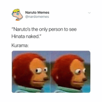 "Memes, Naruto, and Link: Naruto Memes  @nardomemes  ""Naruto's the only person to see  Hinata naked.""  Kurama: 😂😂, also Naruto Tees, Hoodies & Sweatshirts are available from the link in bio! 🍥"