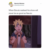 boruto is ass right now: Naruto Memes  @nardomemes  When Boruto realised his show will  never be as good as Naruto boruto is ass right now