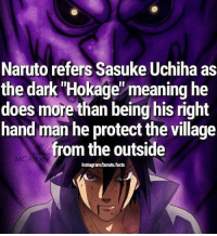 "Damn Sasuke ;-;: Naruto refers Sasuke Uchiha as  the dark ""Hokage""meaning he  does more than being his right  hand man he protect the village  from the outside  MCA  Instagram/boruto.facts Damn Sasuke ;-;"