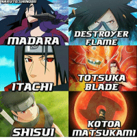 Blade, Memes, and Naruto: NARUTO.SHINOBII  DESTROYER  FLAME  MADARA  TOTSUKA  BLADE  ITACHI  SuuR  KOTOA  SHISUIMATSUKAMI Follow my second account @animes.om !