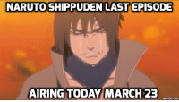 Memes, 🤖, and Naruto Shippuden: NARUTO SHIPPUDEN LAST EPISODE  AIRING TODAY MARCH 23  ADDTEKT COM let the feels flow