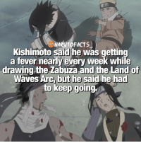 Memes, Waves, and 🤖: NARUTOFACTS  Kishimoto said he was getting  a fever nearly every week while  drawing the Zabuza and the Land of  Waves Arc, but he said he had  to keep going. And it was one of the best arc ever! 👊🏻 | favorite character in this picture? 😍 | follow @marvelousfacts