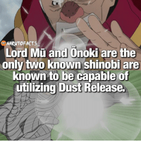 Fire, Memes, and 🤖: NARUTOFACTS  Lord Mu and Onoki are the  only two known shinobi are  known to be capable of  utilizing Dust Release. They're only ones! 🤔 | What 1 releases would you want to be able to do? 😎 | I'd choose Fire Release 🔥 | follow @itechimemes @minato.official @borutofacts_