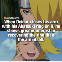 Wonder what's so special about it? 😱 | what's your guess? 🤔 | follow @borutofacts_ @minato.official @itechimemes: NARWTOFACTS  When Deidara loses his arm  with his Akatsuki ring on it, he  shows greater interest in  recovering the ring than  the anm itself  Well, that's true Wonder what's so special about it? 😱 | what's your guess? 🤔 | follow @borutofacts_ @minato.official @itechimemes