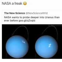 Memes, Nasa, and Shit: NASA a freak  The New Science  a NewScienceWrld  NASA wants to probe deeper into Uranus than  ever before goo.gl/qZxqid  unnyintrove Ouuu 👀 NASA on a whole lotta gang shit